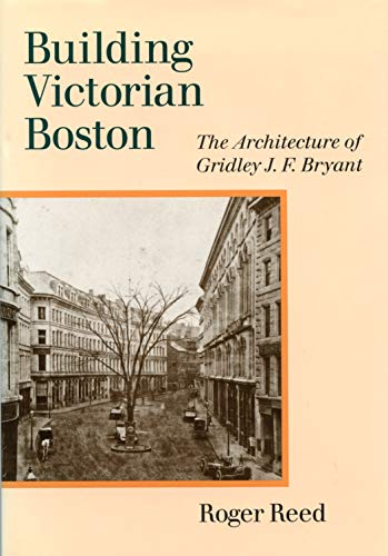 9781558495555: Building Victorian Boston: The Architecture of Gridley J.F. Bryant
