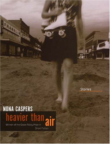Heavier Than Air: Stories (Grace Paley Prize in Short Fiction): Caspers, Nona