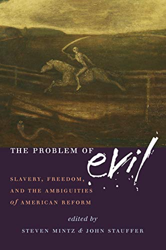 The Problem of Evil: Slavery, Freedom and the Ambiguities of American Reform (1558495703) by John Stauffer