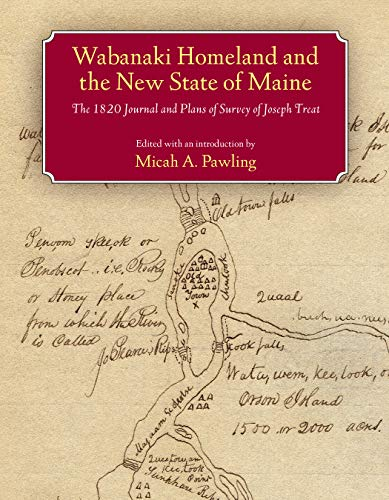 Wabanaki Homeland And the New State of Maine The 1820 Journal And Plans of Survey of Joseph Treat: ...