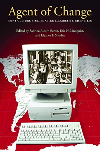 Agent of Change: Print Culture Studies after Elizabeth L. Eisenstein (Studies in Print Culture and ...