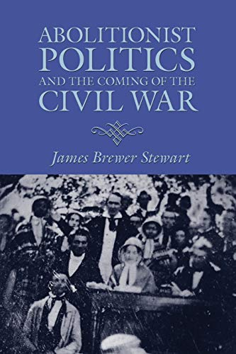 9781558496354: Abolitionist Politics and the Coming of the Civil War