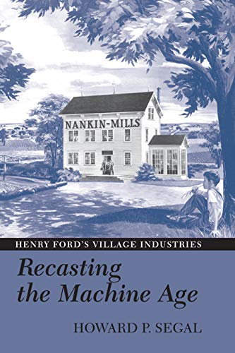 9781558496422: Recasting the Machine Age: Henry Ford's Village Industries
