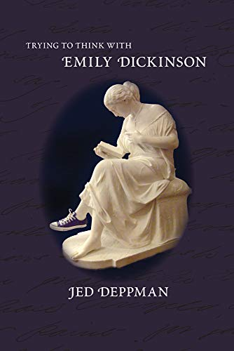 Trying to Think with Emily Dickinson (Hardback): Jed Deppman