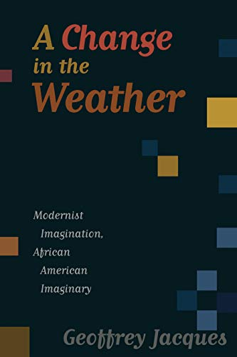 9781558496880: A Change in the Weather: Modernist Imagination, African American Imaginary