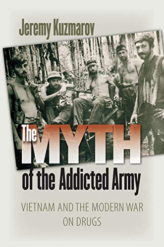 9781558497054: The Myth of the Addicted Army: Vietnam and the Modern War on Drugs (Culture, Politics & the Cold War)