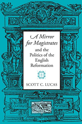 "A Mirror for Magistrates"" and the Politics: Lucas, Scott"