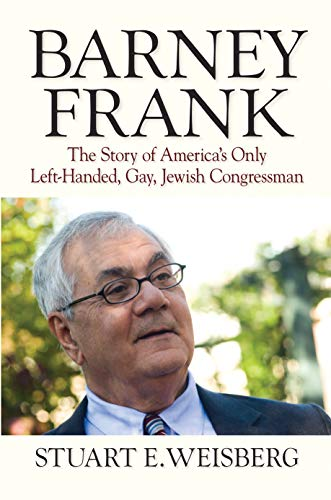 Barney Frank the Story of America's Only Left-Handed, Gay, Jewish Congressman: Weisberg, ...
