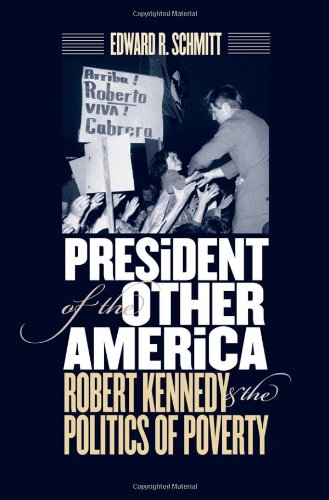 President of the Other America: Robert Kennedy: Schmitt, Edward R.