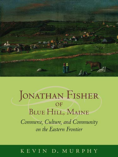 9781558497436: Jonathan Fisher of Blue Hill, Maine: Commerce, Culture, and Community on the Eastern Frontier