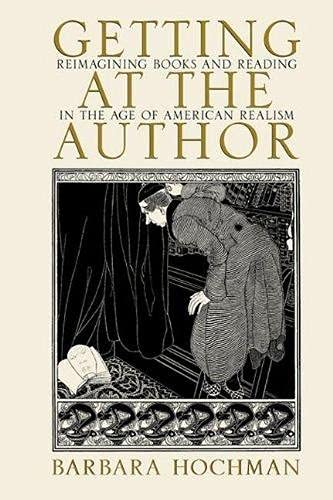 9781558497641: Getting at the Author: Reimagining Books and Reading in the Age of American Realism (Studies in Print Culture and the History of the Book)