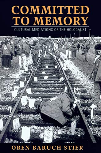 Committed to Memory: Cultural Mediations of the Holocaust: Stier, Oren
