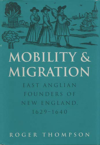 Mobility and Migration: East Anglian Founders of New England, 1629-1640: Thompson, Roger