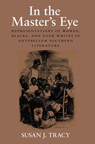 9781558497979: In the Master's Eye: Representations of Women, Blacks, and Poor Whites in Antebellum Southern Literature