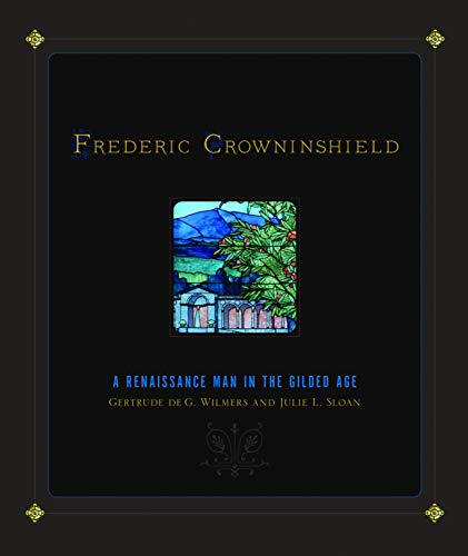 Frederic Crowninshield: A Renaissance Man in the Gilded Age (Hardback): Gertrude De G. Wilmers, ...