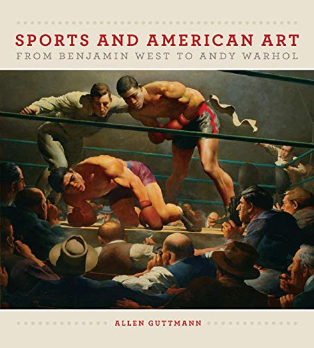 Sports and American Art from Benjamin West to Andy Warhol: Allen Guttmann