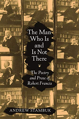 9781558498983: The Man Who Is and Is Not There: The Poetry and Prose of Robert Francis