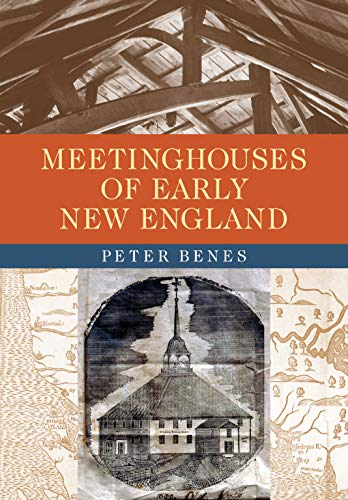 Meetinghouses of Early New England: Peter Benes