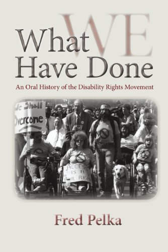 What We Have Done: An Oral History of the Disability Rights Movement: Pelka, Fred