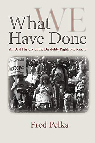 What We Have Done: An Oral History of the Disability Rights Movement: Fred Pelka