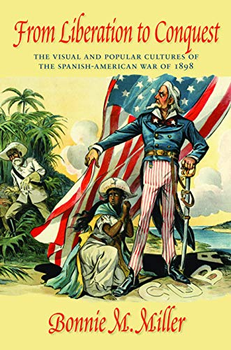 9781558499249: From Liberation to Conquest: The Visual and Popular Cultures of the Spanish-American War of 1898