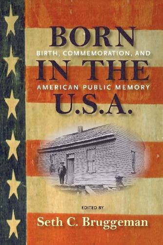 9781558499379: Born in the U.S.A.: Birth, Commemoration, and American Public Memory (Public History in Historical Perspective)