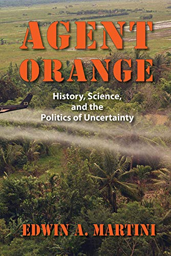 9781558499751: Agent Orange: History, Science, and the Politics of Uncertainty (Culture, Politics, and the Cold War)