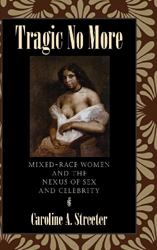 Tragic No More: Mixed Race and the Nexus of Sex and Celebrity: Streeter, Caroline A.
