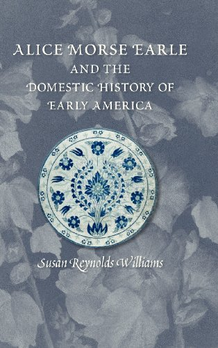 9781558499874: Alice Morse Earle and the Domestic History of America (Public History in Historical Perspective)