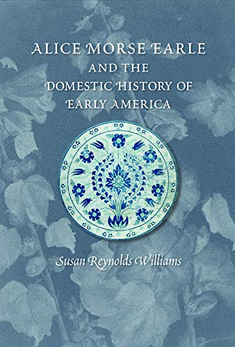 9781558499881: Alice Morse Earle and the Domestic History of Early America (Public History in Historical Perspective)