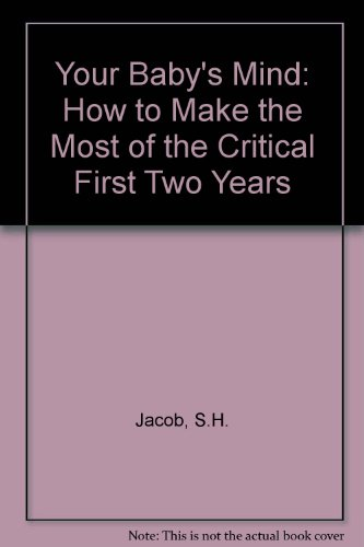 9781558500198: Your Baby's Mind: How to Make the Most of the Critical First Two Years