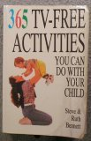 365 Tv-Free Activities You Can Do With Your Child: Bennett, Steve; Bennett, Ruth