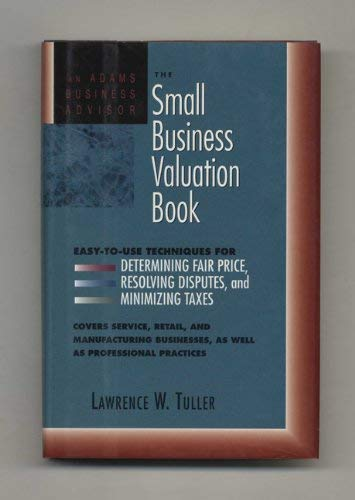 9781558503564: Small Business Valuation Book: Easy-To-Use Techniques for Determining Fair Price, Resolving Disputes, and Minimizing Taxes (An Adams Business Adviso)