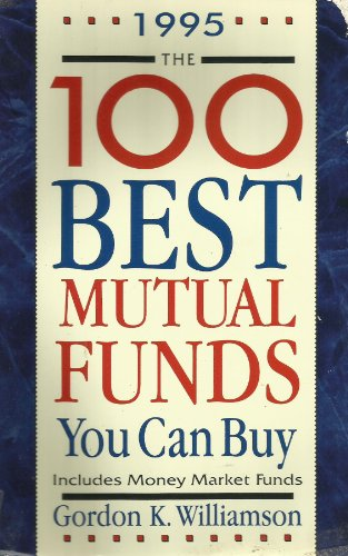 100 Best Mutual Funds You Can Buy : Includes Money Market Funds: Gordon K. Williamson
