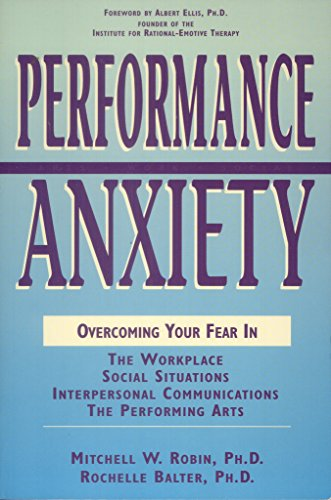 9781558504417: Performance Anxiety: Overcoming Your Fear in the Workplace, Social Situations, Interpersonal Communications, the Performing Arts