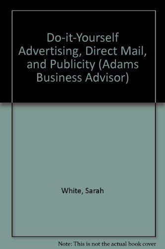Do-It-Yourself Advertising, Direct Mail, and Publicity: Ready-To-Use Templates, Worksheeets, and Samples for Creating Ads, Direct Mail Pieces, Press ... Promotional Items (Adams Business Advisor) (1558504885) by Sarah White; John Woods; John A. Woods