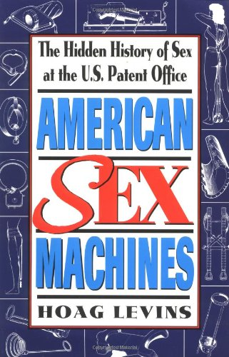 9781558505346: American Sex Machines: The Hidden History of Sex at the U.S. Patent Office