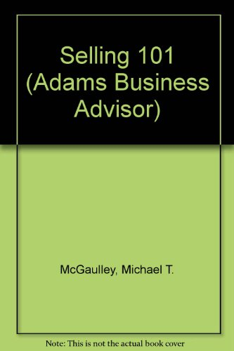 Selling 101: A Course for Business Owners and Non-Sales People (Adams Business Advisor): McGaulley,...