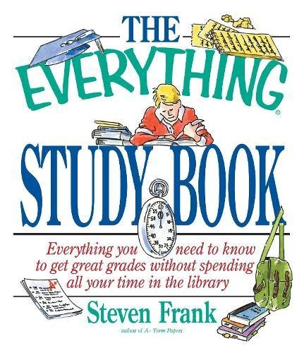 The Everything Study Book Everything you need to know to get great grades without spending all your...