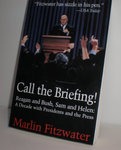 9781558506374: Call the Briefing: Bush and Reagan, Sam and Helen - A Decade With Presidents and the Press