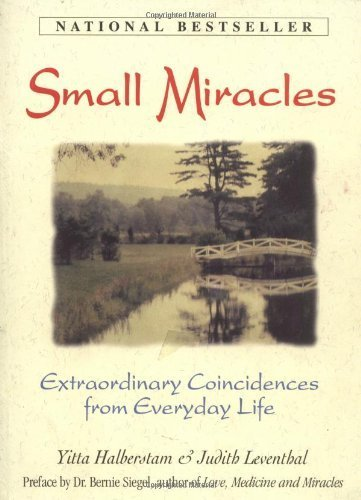 Small Miracles: Extraordinary Coincidences From Everyday Life (Volume1)