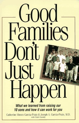 9781558508040: Good Families Don't Just Happen: What We Learned from Raising Our 10 Sons and How It Can Work for You