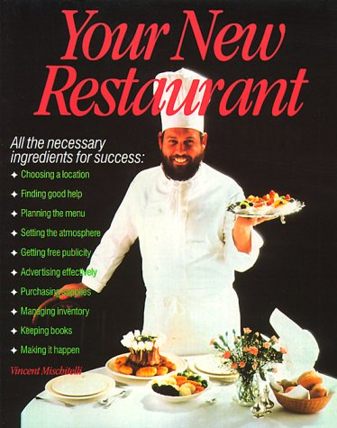 Your New Restaurant: All the Necessary Ingredients for Success: Mischitelli, Vincent