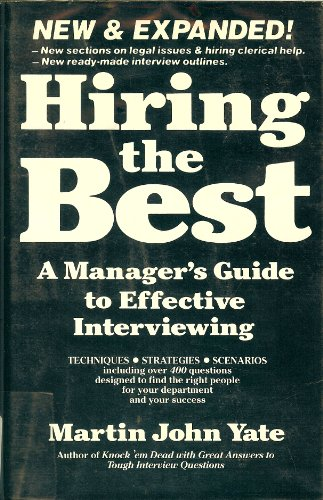 Hiring the Best: A Manager's Guide to Effective Interviewing (9781558509566) by Martin John Yate