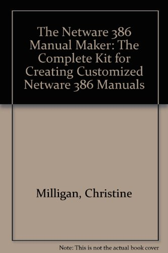 Netware 386 Manual Maker: The Complete Kit for Creating Customized Netware 386 Manuals/Book and Disk (1558511202) by Christine Milligan