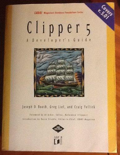 Clipper 5: A Developer's Guide (DBMS Magazine's: Joseph D. Booth~Leif~Greg