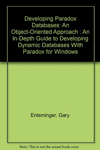 Developing Paradox Databases: An Object-Oriented Approach: An In-Depth Guide to Developing Dynamic ...