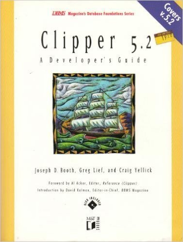 Clipper 5.2: A Developer's Guide (DBMS Magazine's: Joseph D. Booth,