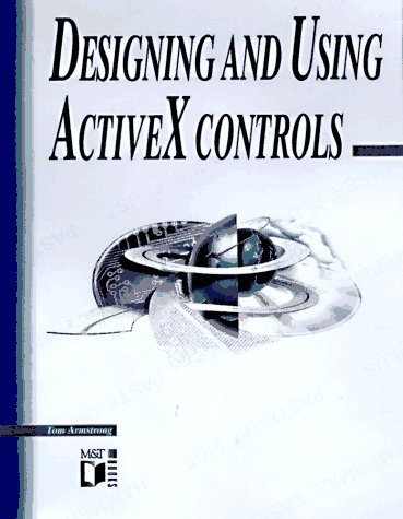Designing and Using ActiveX Controls (1558515038) by Armstrong, Tom