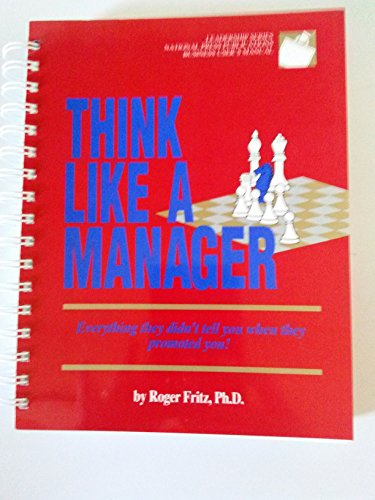 Think like a manager (Leadership series): Fritz, Roger